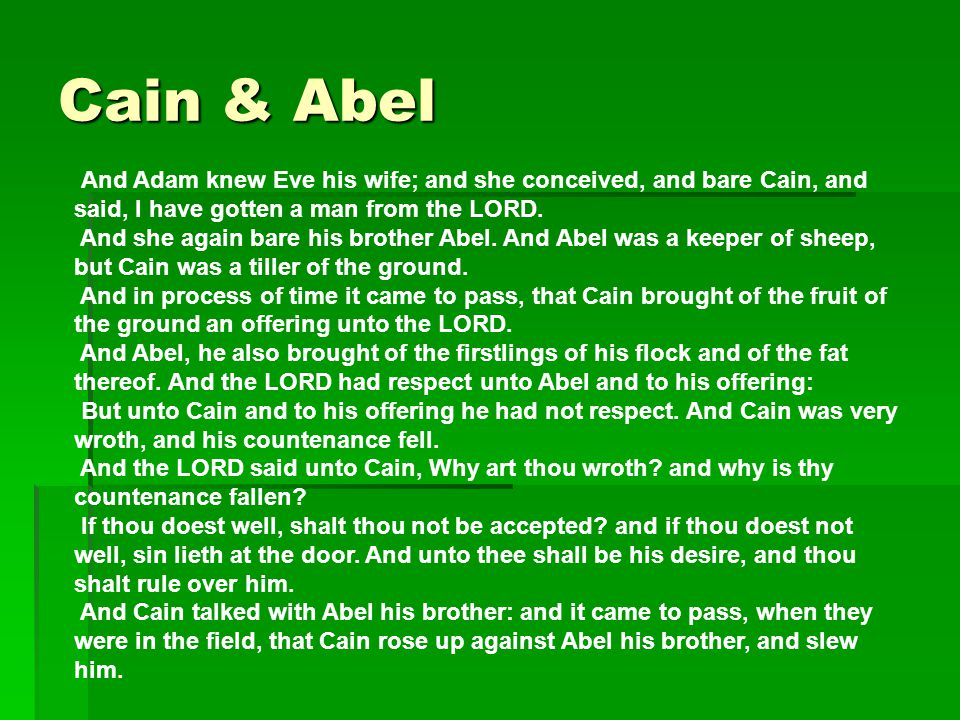 Cain & Abel And Adam knew Eve his wife; and she conceived, and bare Cain, and said, I have gotten a man from the LORD.