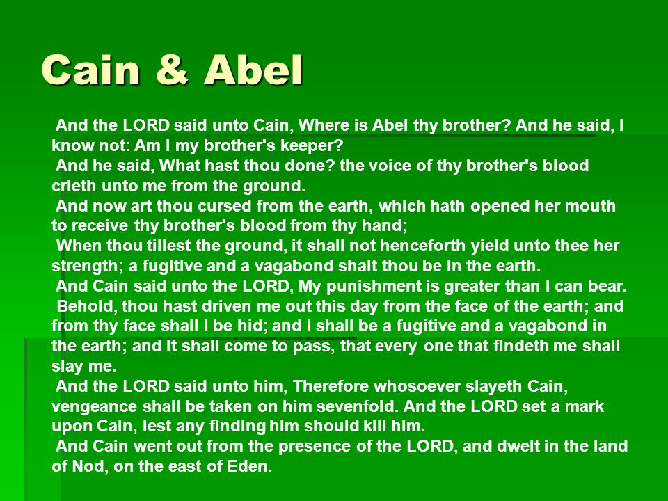 Cain & Abel And the LORD said unto Cain, Where is Abel thy brother And he said, I know not: Am I my brother s keeper