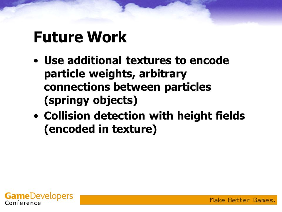 Future WorkUse additional textures to encode particle weights, arbitrary connections between particles (springy objects)