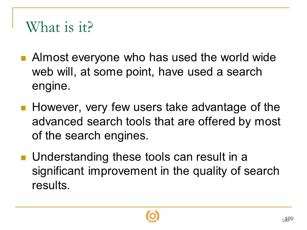 What is it Almost everyone who has used the world wide web will, at some point, have used a search engine.