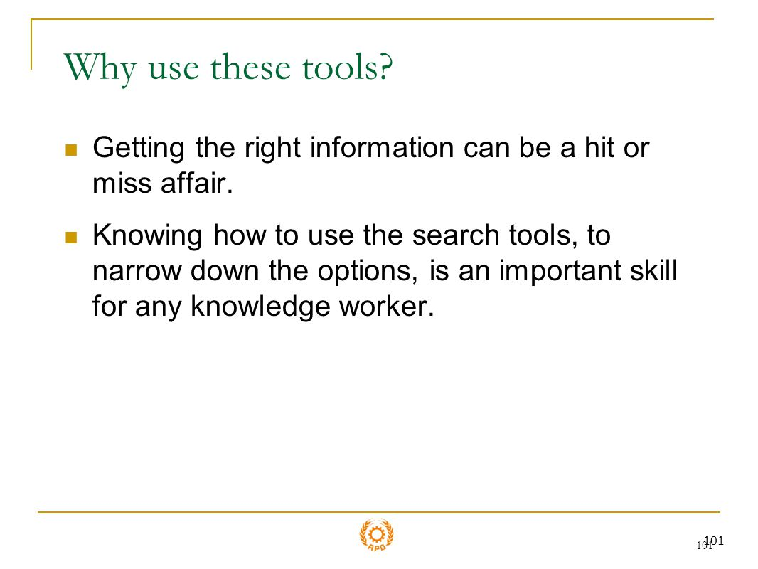 Why use these tools Getting the right information can be a hit or miss affair.