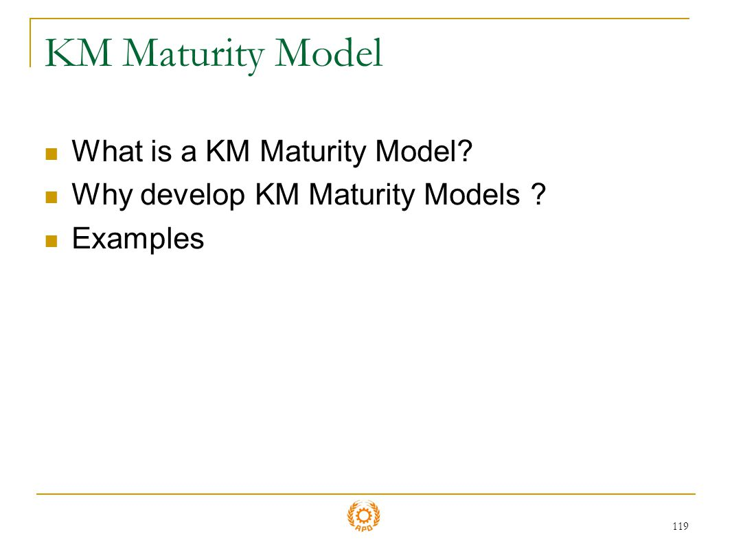 KM Maturity Model What is a KM Maturity Model