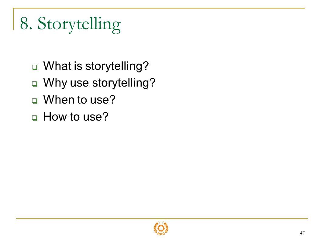 8. Storytelling What is storytelling Why use storytelling