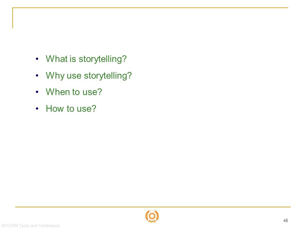 Storytelling What is storytelling Why use storytelling When to use