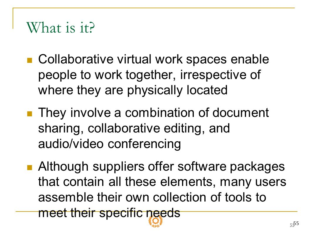 What is it Collaborative virtual work spaces enable people to work together, irrespective of where they are physically located.