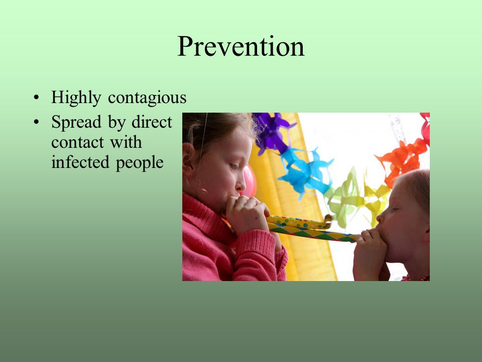 Prevention Highly contagious
