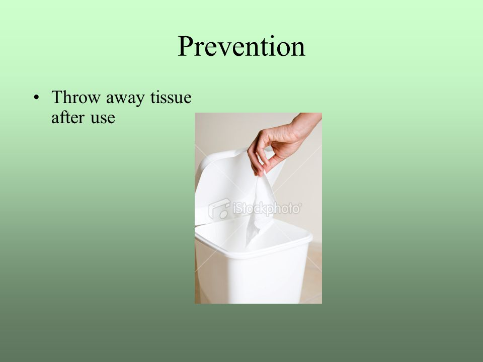 Prevention Throw away tissue after use