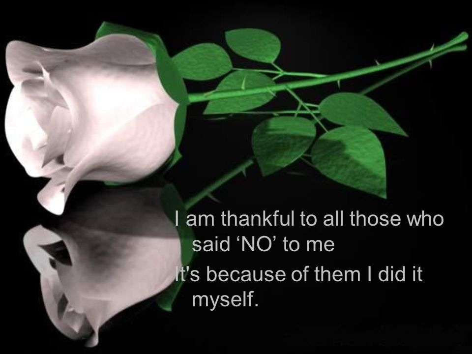 I am thankful to all those who said 'NO' to me