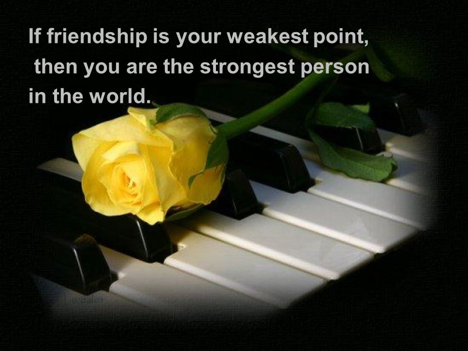 If friendship is your weakest point,