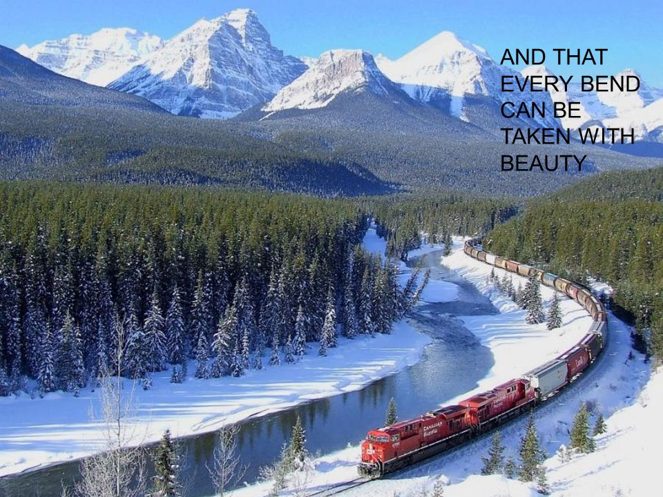 AND THAT EVERY BEND CAN BE TAKEN WITH BEAUTY