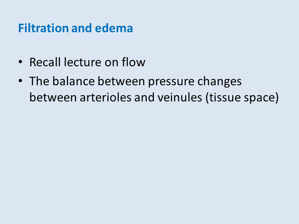 Filtration and edema Recall lecture on flow.
