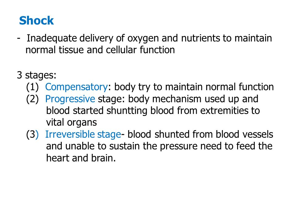 Shock - Inadequate delivery of oxygen and nutrients to maintain normal tissue and cellular function.