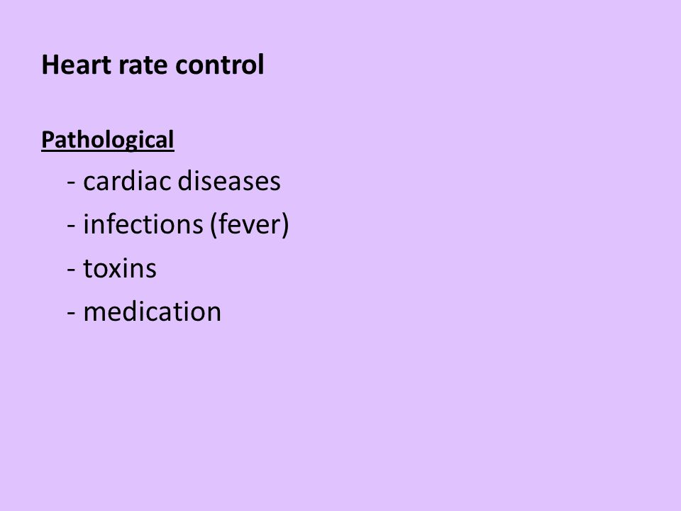 Heart rate control - cardiac diseases - infections (fever) - toxins