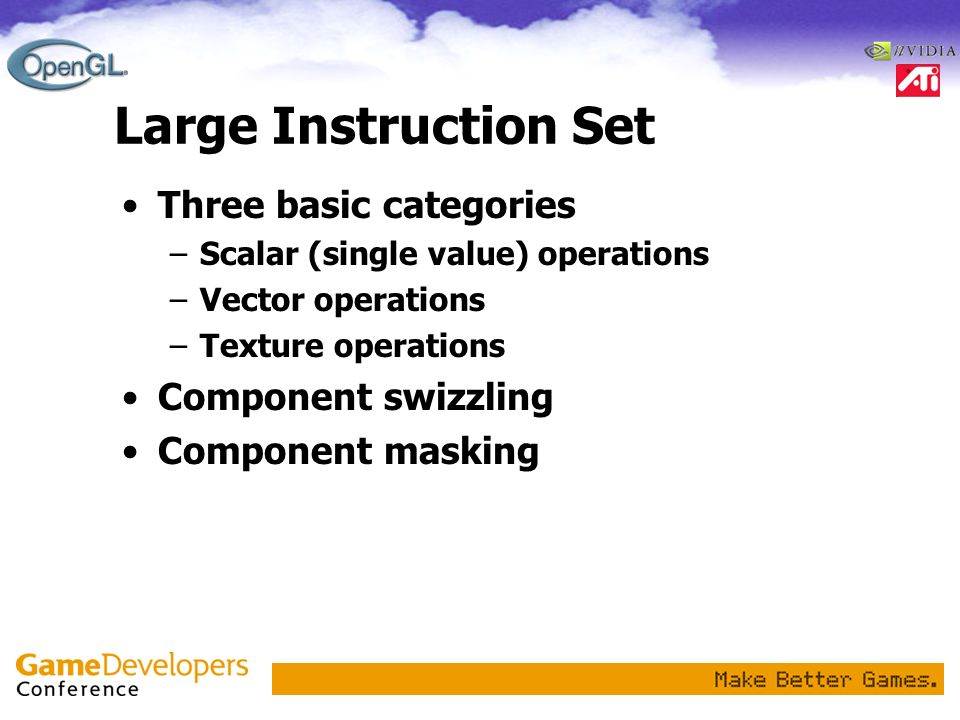Large Instruction Set Three basic categories Component swizzling