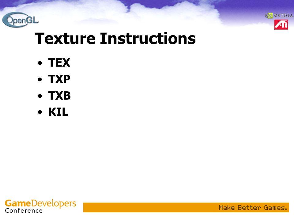 Texture Instructions TEX TXP TXB KIL