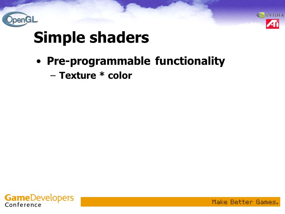 Simple shaders Pre-programmable functionality Texture * color