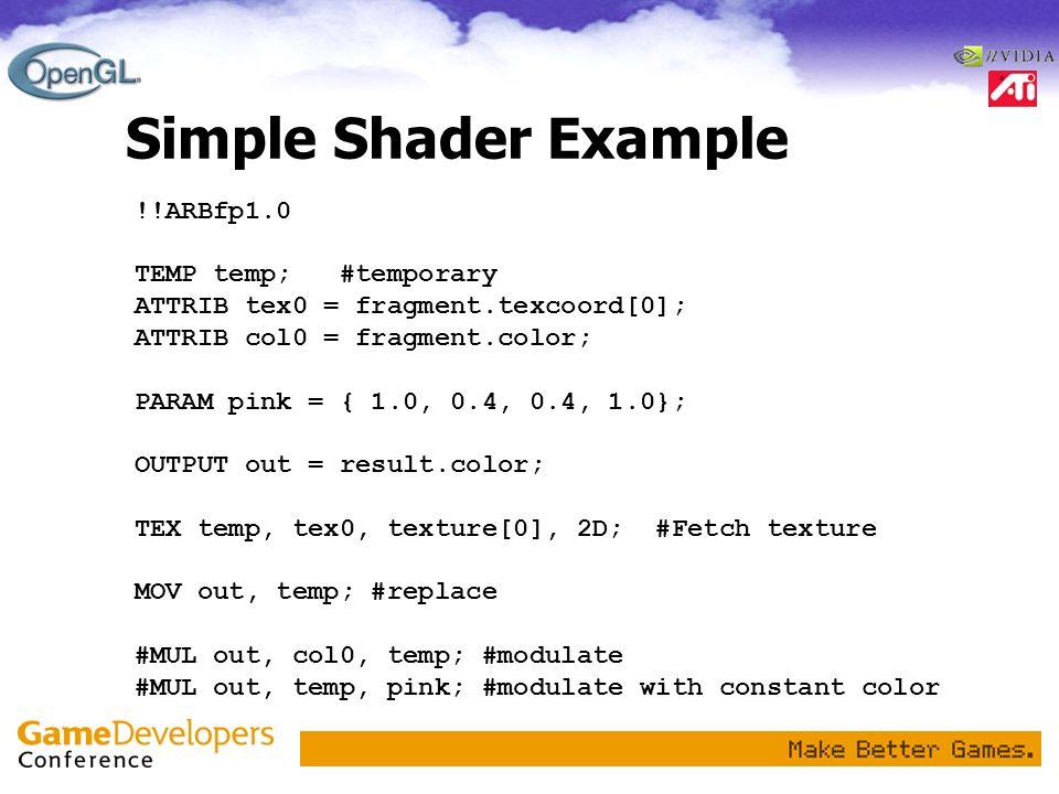 Simple Shader Example !!ARBfp1.0 TEMP temp; #temporary