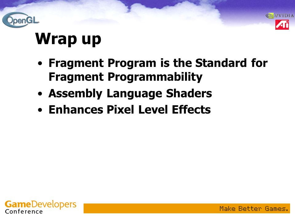 Wrap up Fragment Program is the Standard for Fragment Programmability