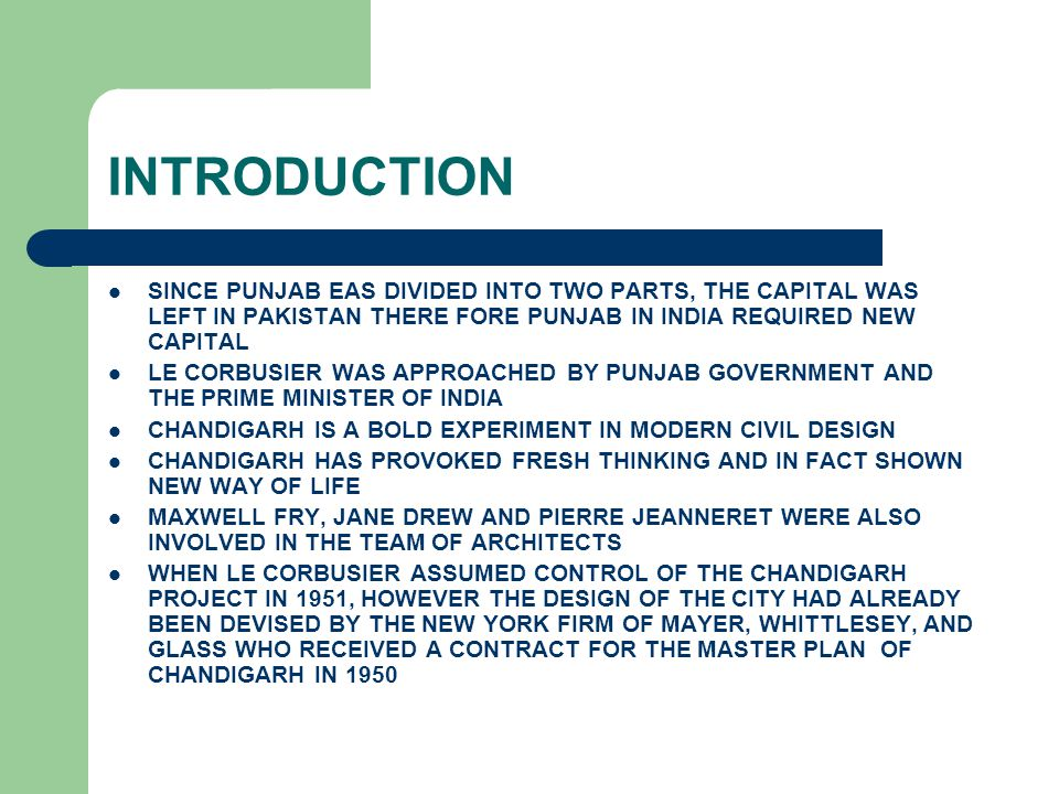 INTRODUCTION SINCE PUNJAB EAS DIVIDED INTO TWO PARTS, THE CAPITAL WAS LEFT IN PAKISTAN THERE FORE PUNJAB IN INDIA REQUIRED NEW CAPITAL.