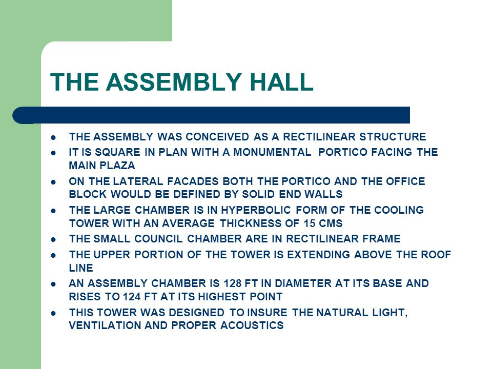 THE ASSEMBLY HALL THE ASSEMBLY WAS CONCEIVED AS A RECTILINEAR STRUCTURE. IT IS SQUARE IN PLAN WITH A MONUMENTAL PORTICO FACING THE MAIN PLAZA.