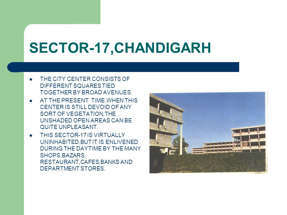 SECTOR-17,CHANDIGARH THE CITY CENTER CONSISTS OF DIFFERENT SQUARES TIED TOGETHER BY BROAD AVENUES.