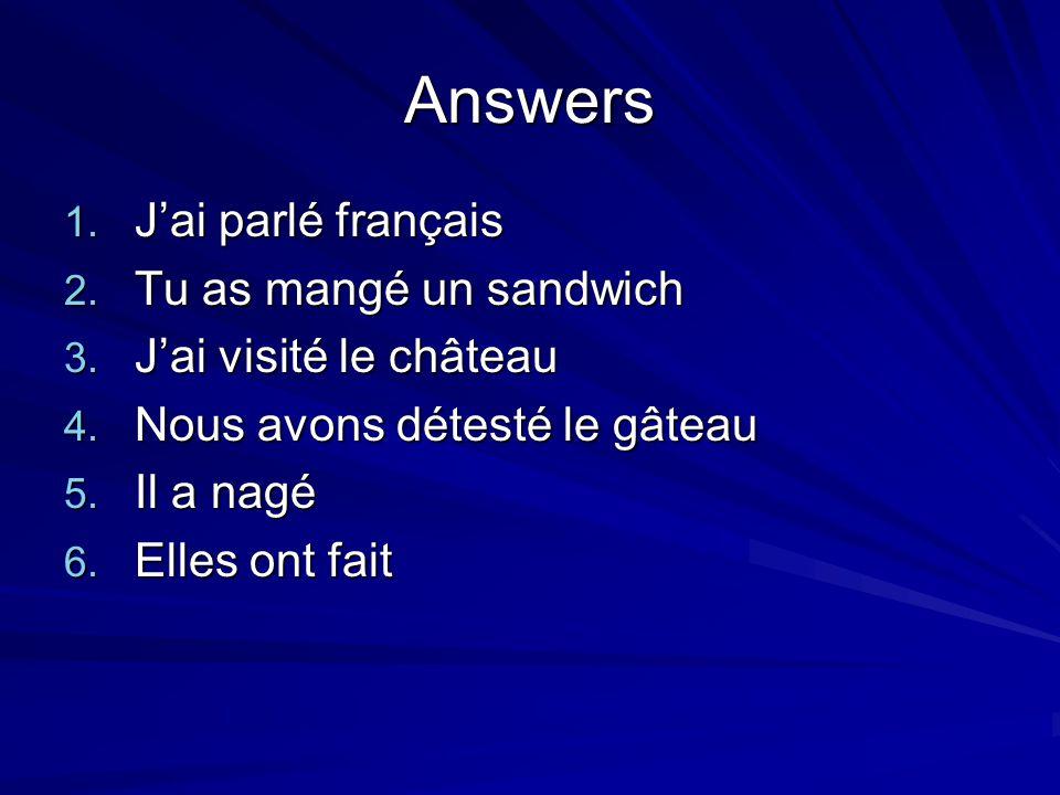 Answers J'ai parlé français Tu as mangé un sandwich