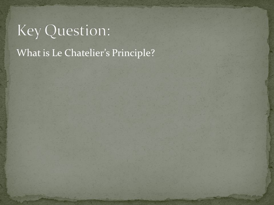 Key Question: What is Le Chatelier's Principle