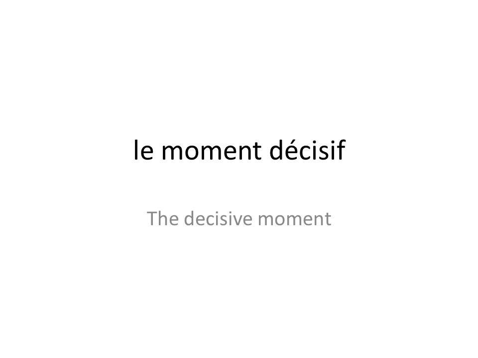 le moment décisif The decisive moment
