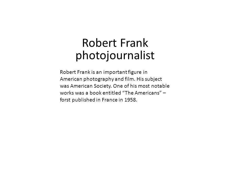 Robert Frank photojournalist