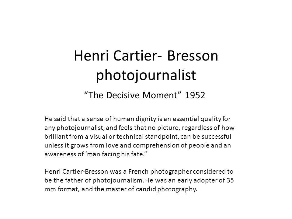 Henri Cartier- Bresson photojournalist