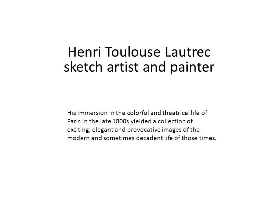 Henri Toulouse Lautrec sketch artist and painter