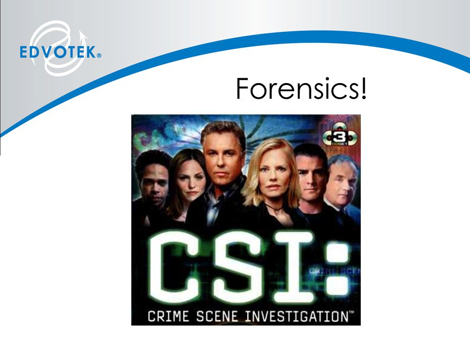 Forensics! ... Like TV shows...