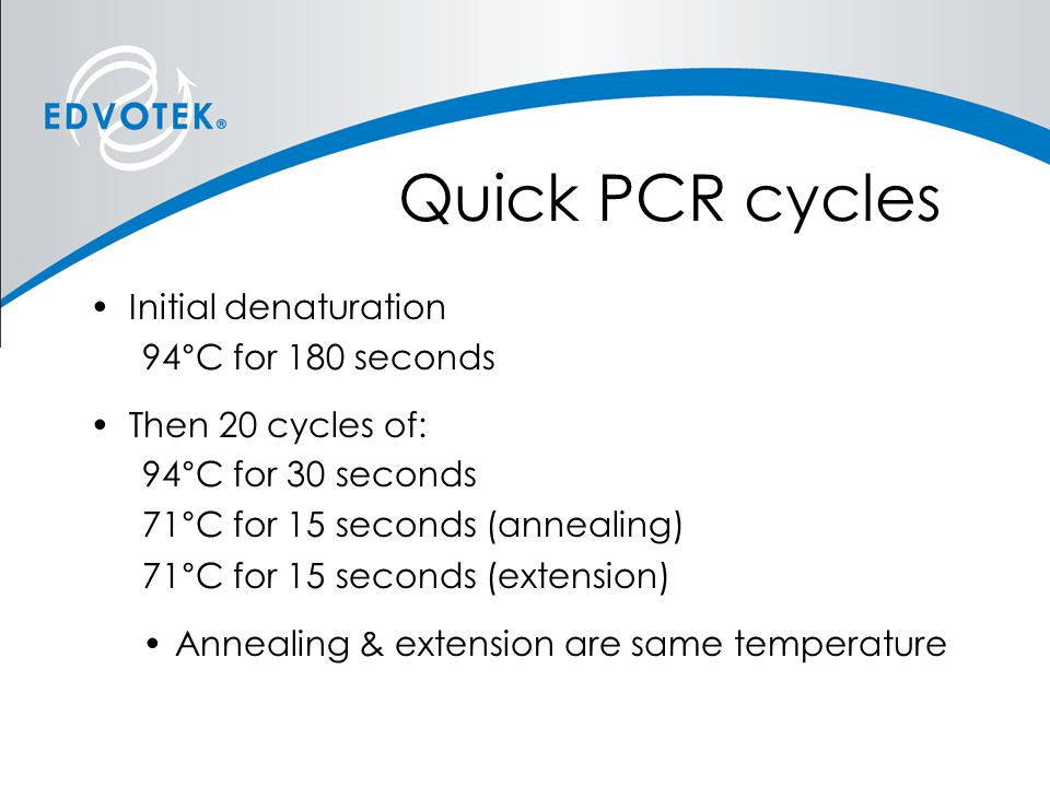Quick PCR cycles Initial denaturation 94°C for 180 seconds