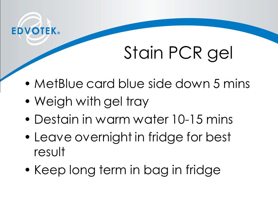 Stain PCR gel MetBlue card blue side down 5 mins Weigh with gel tray