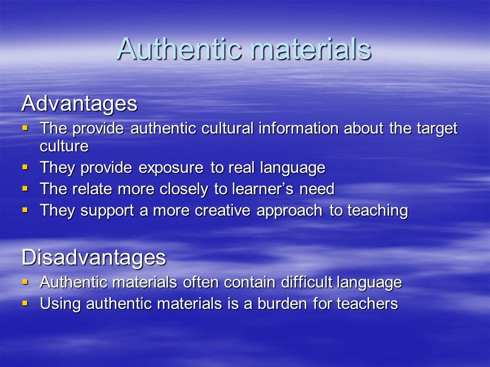 Authentic materials Advantages Disadvantages