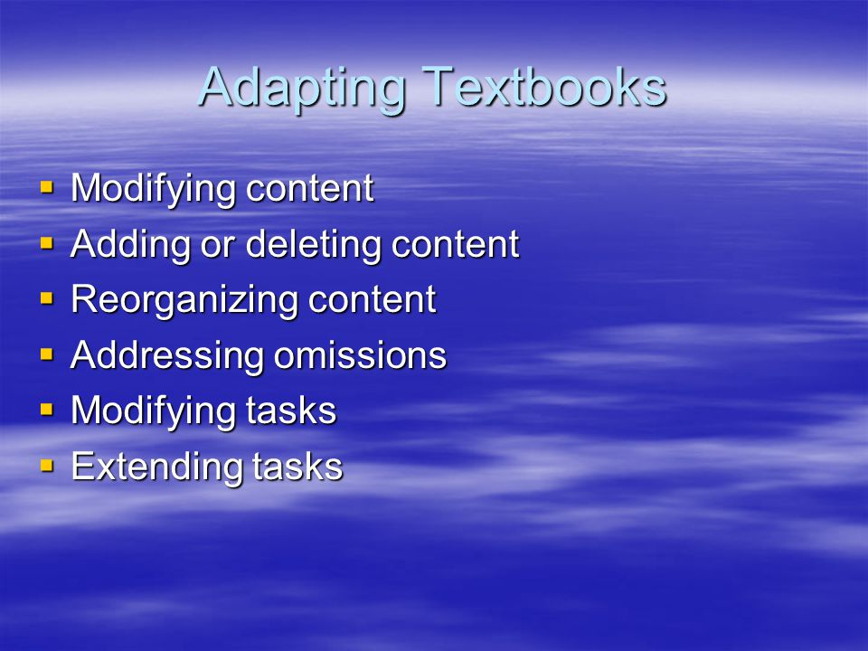 Adapting Textbooks Modifying content Adding or deleting content
