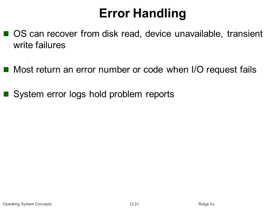 Error Handling OS can recover from disk read, device unavailable, transient write failures.