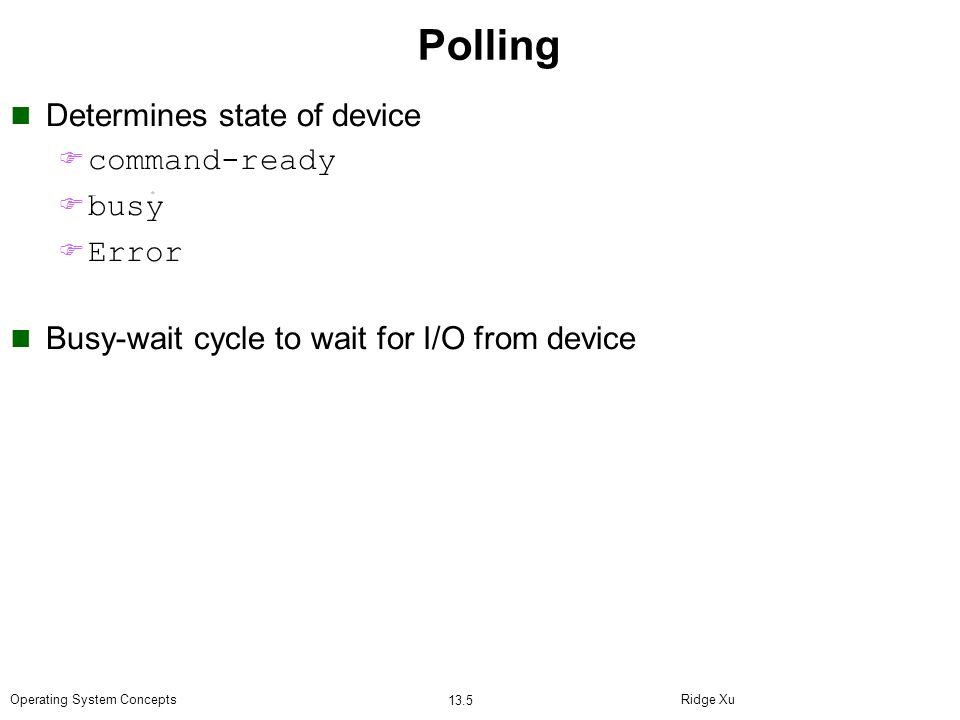 Polling Determines state of device command-ready busy Error