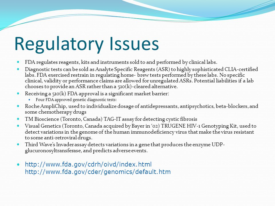 Regulatory Issues FDA regulates reagents, kits and instruments sold to and performed by clinical labs.