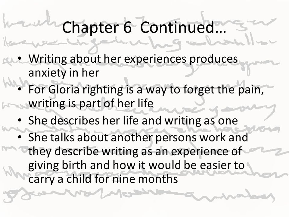 Chapter 6 Continued… Writing about her experiences produces anxiety in her.