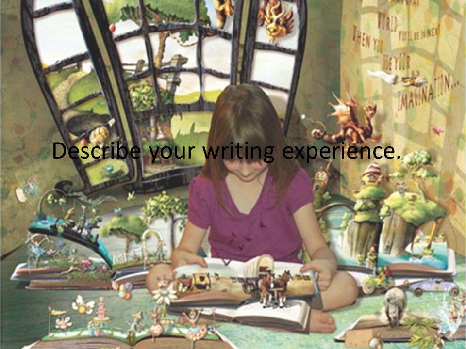 Describe your writing experience.