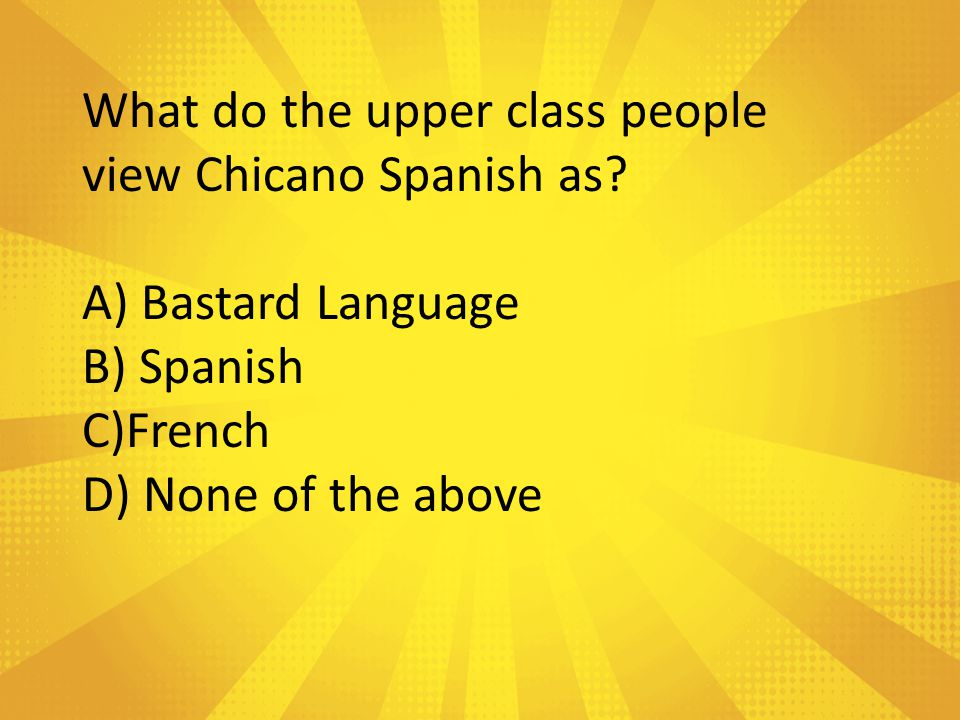 What do the upper class people view Chicano Spanish as