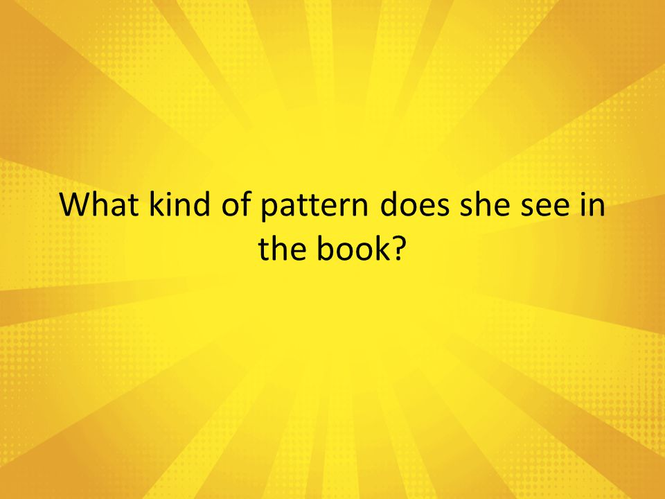What kind of pattern does she see in the book