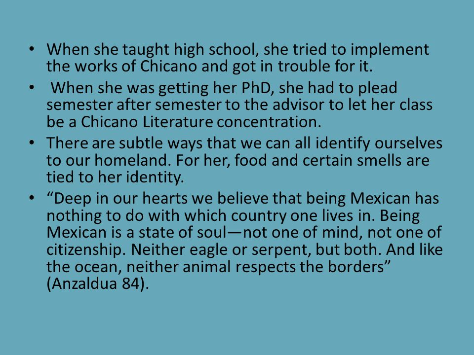 When she taught high school, she tried to implement the works of Chicano and got in trouble for it.