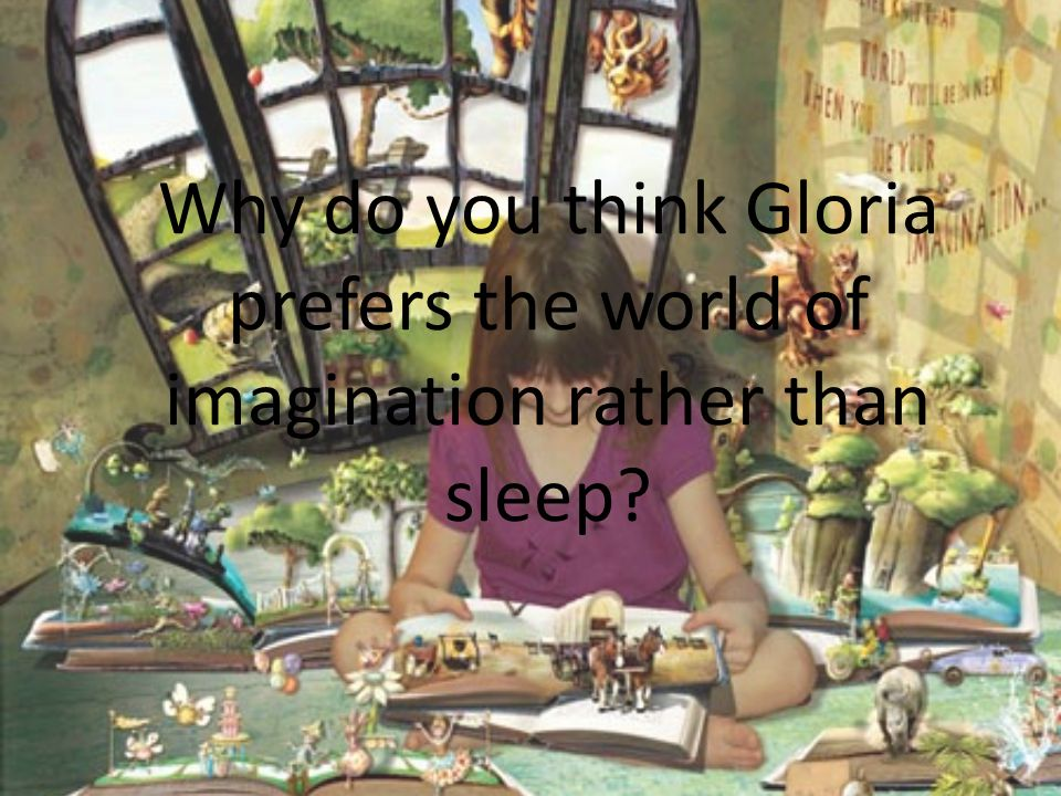 Why do you think Gloria prefers the world of imagination rather than sleep