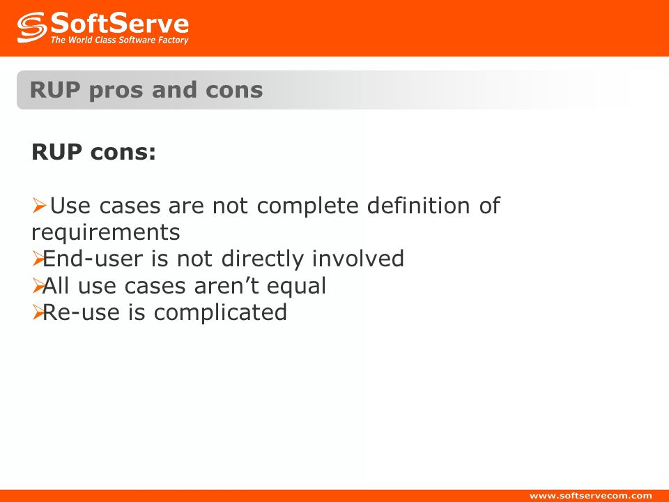 RUP pros and cons RUP cons: Use cases are not complete definition of requirements. End-user is not directly involved.