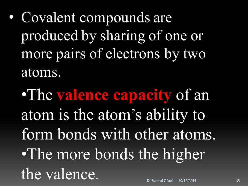 The more bonds the higher the valence.