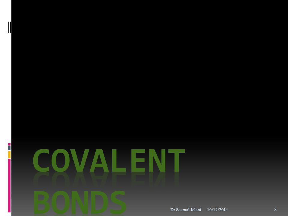 Covalent Bonds Dr Seemal Jelani 4/6/2017