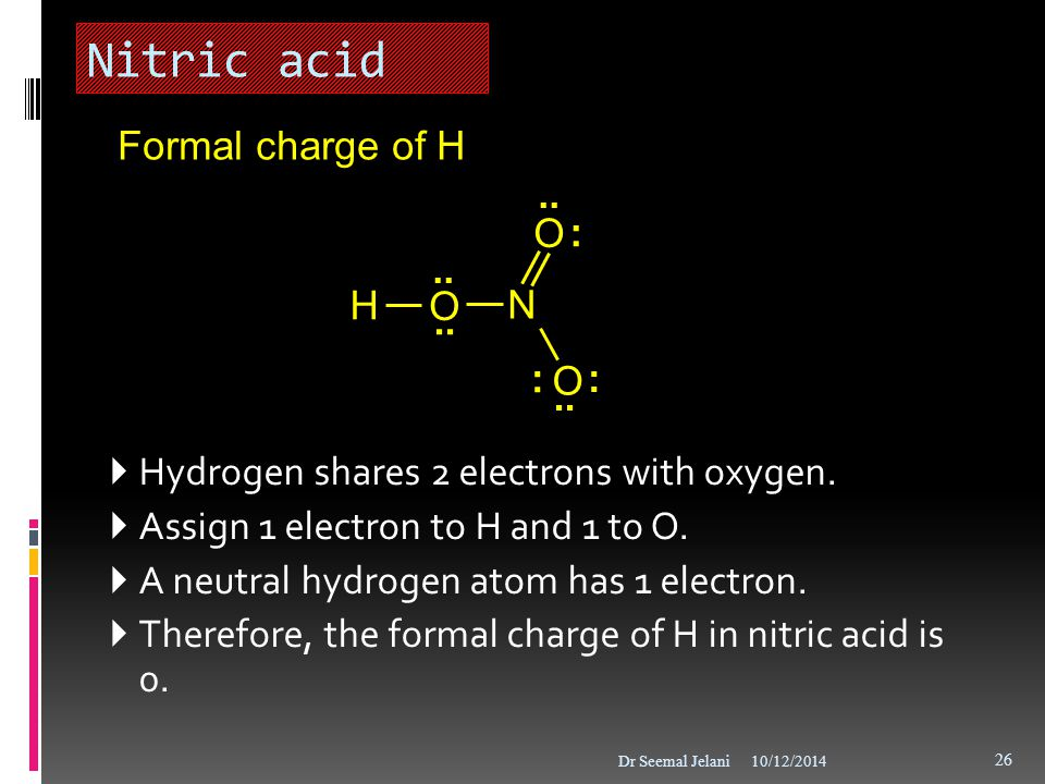 Nitric acid Formal charge of H : .. H O N ..