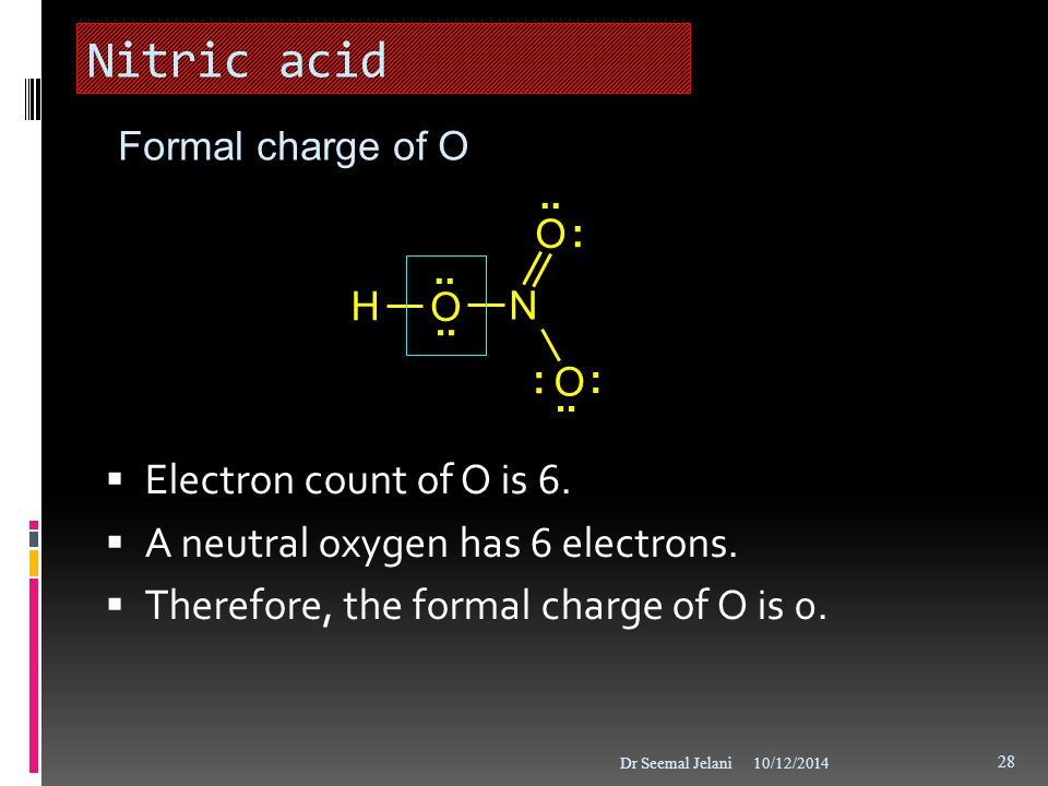 Nitric acid Electron count of O is 6.